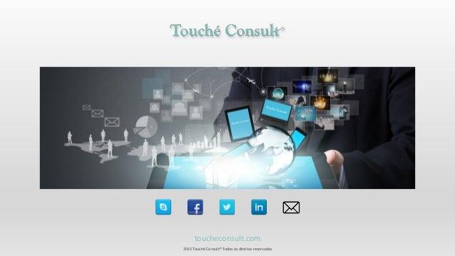 toucheconsult.com 2015 Touché Consult® Todos os direitos reservados