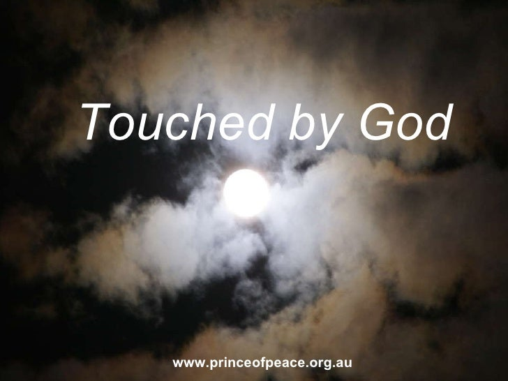 www.princeofpeace.org.au Touched by God