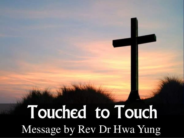 Message by Rev Dr Hwa Yung Touched to Touch