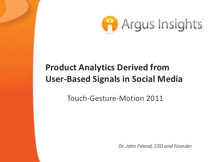 Product Analytics Derived fromUser-Based Signals in Social Media     Touch-Gesture-Motion 2011                  Dr. John F...
