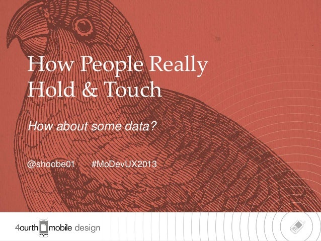 1How People ReallyHold & TouchHow about some data?@shoobe01 #MoDevUX2013