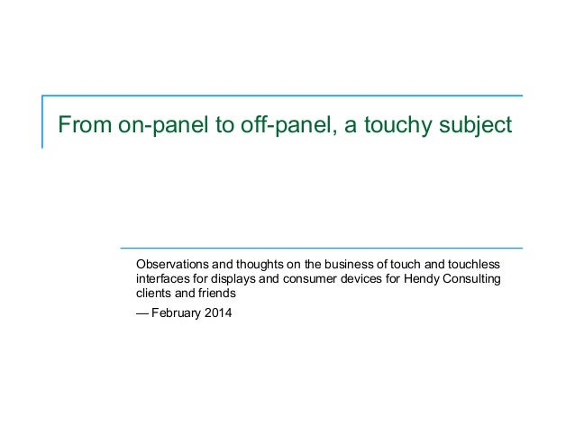 From on-panel to off-panel, a touchy subject Observations and thoughts on the business of touch and touchless interfaces f...