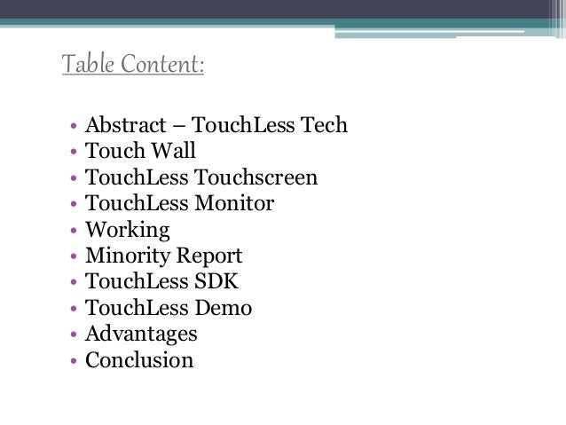 Table Content: • Abstract – TouchLess Tech • Touch Wall • TouchLess Touchscreen • TouchLess Monitor • Working • Minority R...