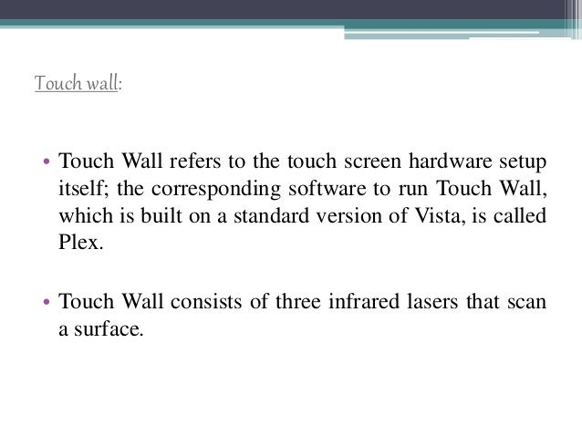 Touch wall: • Touch Wall refers to the touch screen hardware setup itself; the corresponding software to run Touch Wall, w...