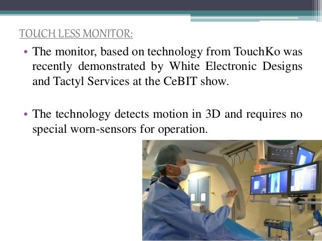 TOUCH LESS MONITOR: • The monitor, based on technology from TouchKo was recently demonstrated by White Electronic Designs ...
