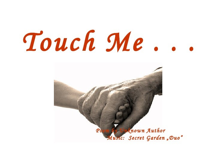 Touch Me . . .
