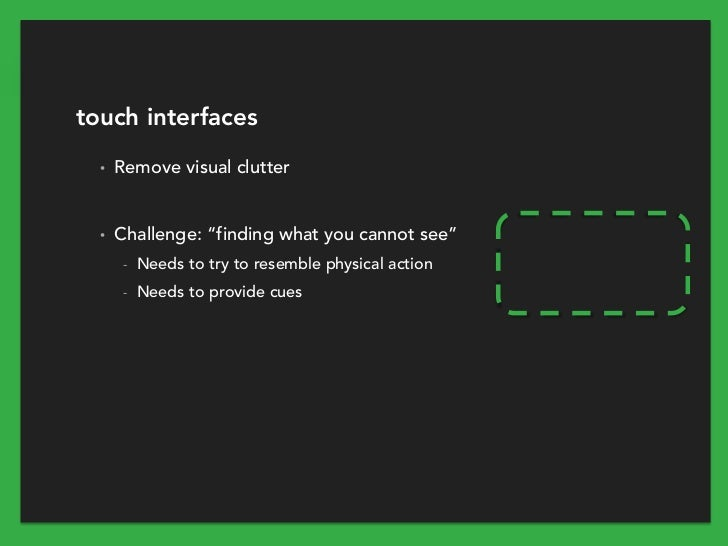 """touch interfaces  •   Remove visual clutter  •   Challenge: """"finding what you cannot see""""       -   Needs to try to resemb..."""