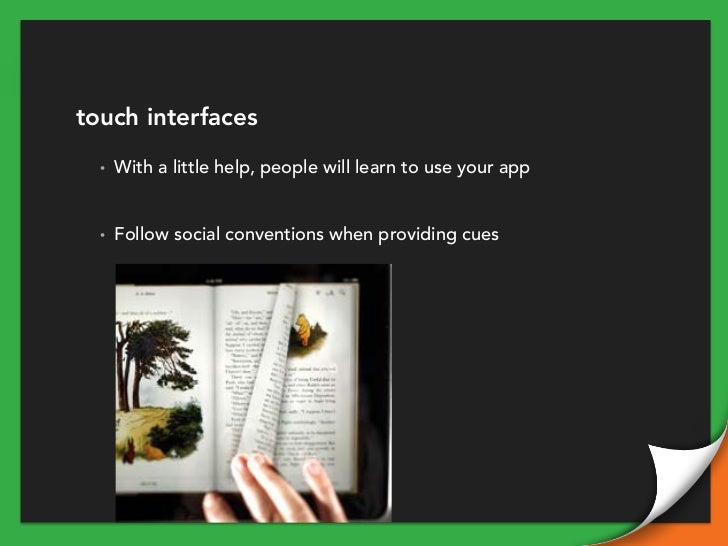 touch interfaces  •   With a little help, people will learn to use your app  •   Follow social conventions when providing ...