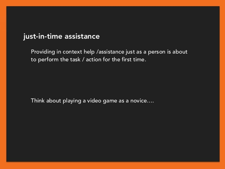 just-in-time assistance  Providing in context help /assistance just as a person is about  to perform the task / action for...