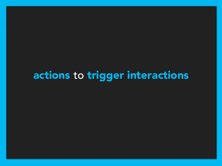 actions to trigger interactions