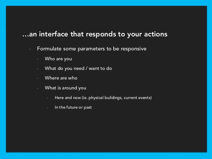…an interface that responds to your actions  -   Formulate some parameters to be responsive      -   Who are you      -   ...