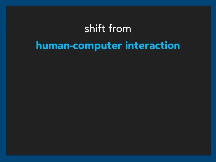 shift fromhuman-computer interaction