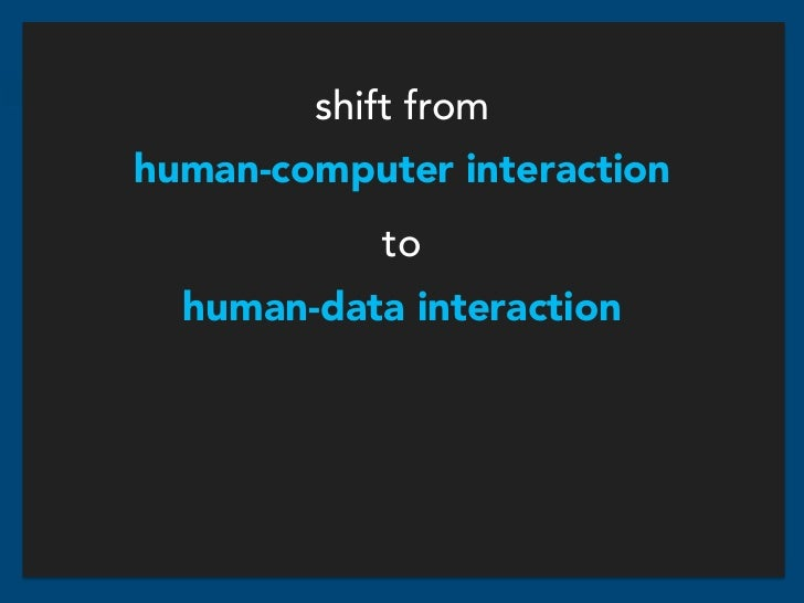 shift fromhuman-computer interaction            to  human-data interaction