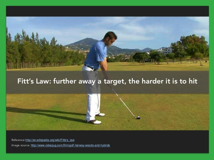 Fitt's Law: further away a target, the harder it is to hitReference http://en.wikipedia.org/wiki/Fittss_lawImage source: h...