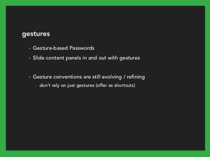 gestures  •   Gesture-based Passwords  •   Slide content panels in and out with gestures  •   Gesture conventions are stil...