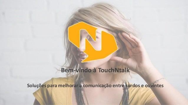 Bem-vindo à TouchNtalk  Soluções para melhorar a comunicação entre surdos e ouvintes