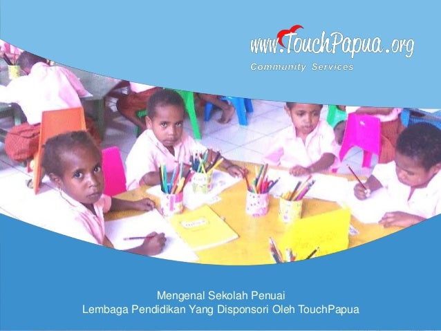 Mengenal Sekolah Penuai Lembaga Pendidikan Yang Disponsori Oleh TouchPapua