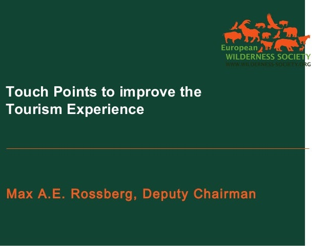 Touch Points to improve the Tourism Experience  Max A.E. Rossberg, Deputy Chairman