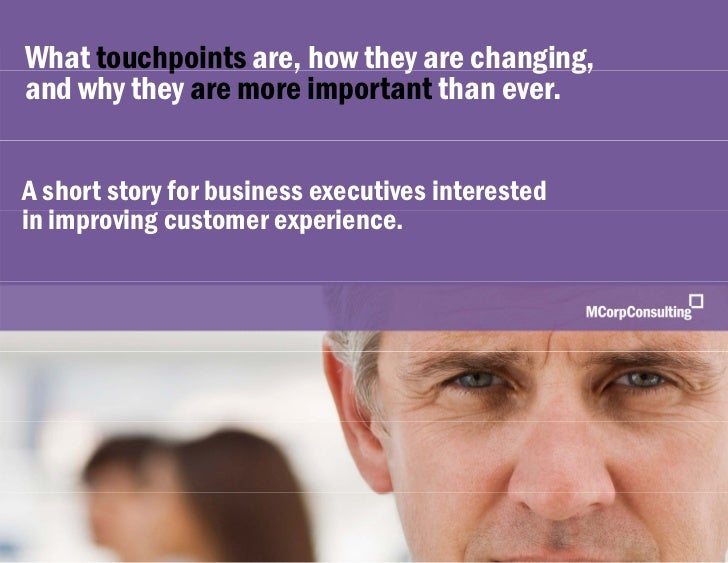 www.mcorpconsulting.com   What touchpoints are, how they are changing,            p        ,        y         g g, and why...