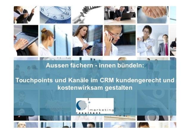 Aussen fächern - innen bündeln:Touchpoints und Kanäle im CRM kundengerecht und             kostenwirksam gestalten