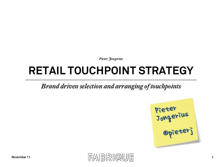 Pieter Jongerius         RETAIL TOUCHPOINT STRATEGY              Brand driven selection and arranging of touchpointsNovemb...