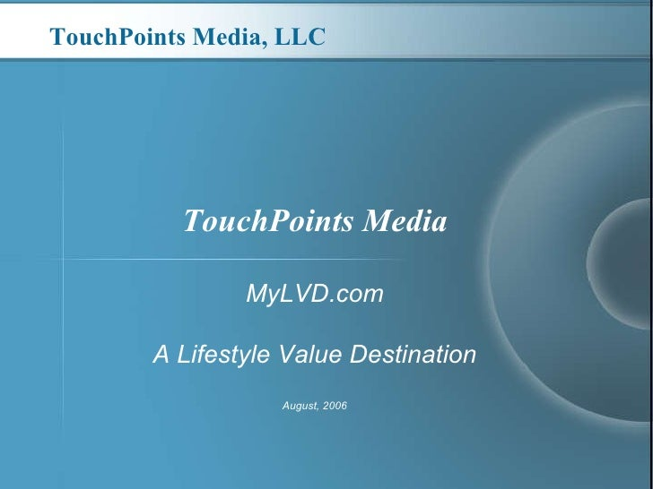TouchPoints Media MyLVD.com A Lifestyle Value Destination August, 2006 TouchPoints Media, LLC