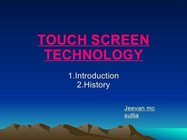TOUCH SCREEN TECHNOLOGY 1.Introduction 2.History Jeevan mc sullia