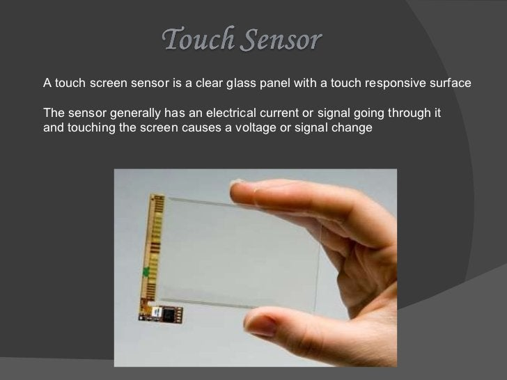 A touch screen sensor is a clear glass panel with a touch responsive surface The sensor generally has an electrical curren...