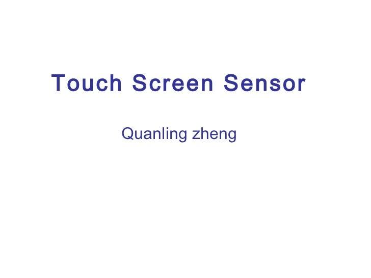 Touch Screen Sensor     Quanling zheng