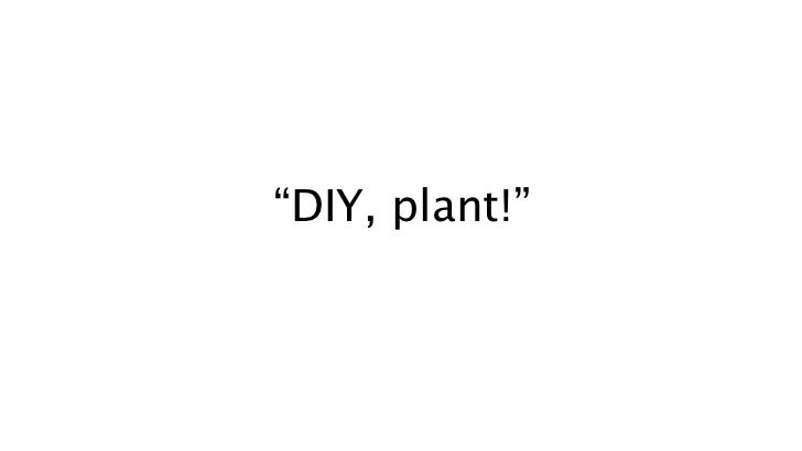 """DIY, plant!"""