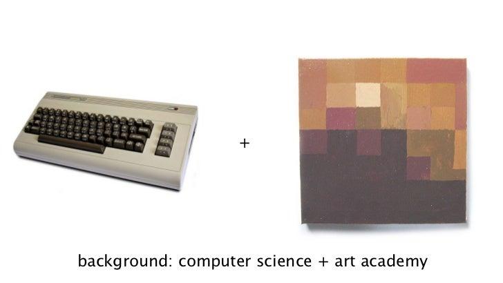 +background: computer science + art academy