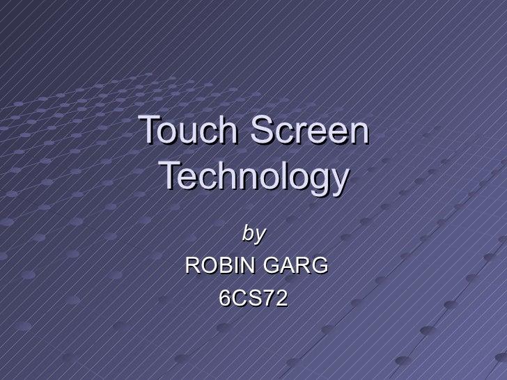 Touch Screen Technology by ROBIN GARG 6CS72