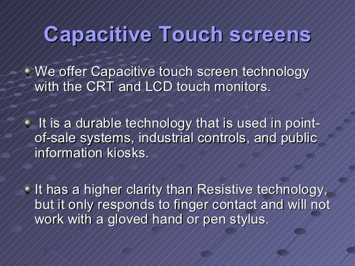 Capacitive Touch screens <ul><li>We offer Capacitive touch screen technology with the CRT and LCD touch monitors. </li></u...
