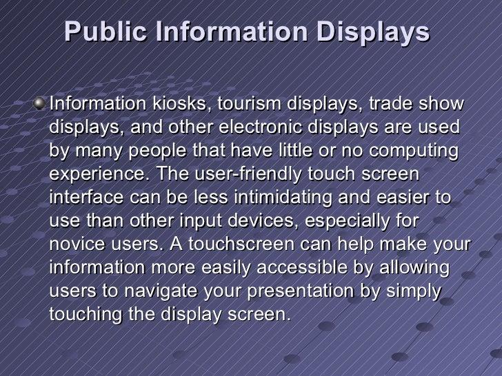 Public Information Displays   <ul><li>Information kiosks, tourism displays, trade show displays, and other electronic disp...