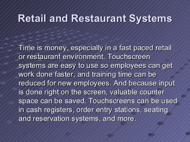 Retail and Restaurant Systems <ul><li>Time is money, especially in a fast paced retail or restaurant environment. Touchscr...