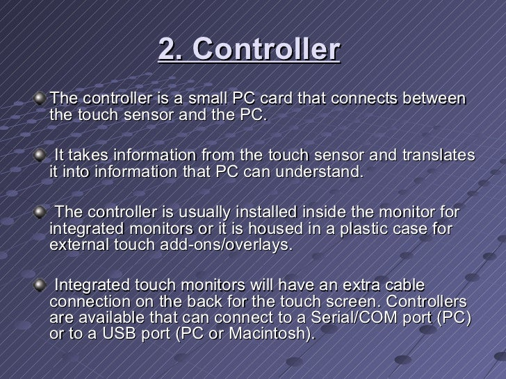 2. Controller   <ul><li>The controller is a small PC card that connects between the touch sensor and the PC. </li></ul><ul...