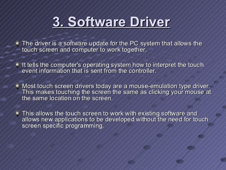 3. Software Driver   <ul><li>The driver is a software update for the PC system that allows the touch screen and computer t...