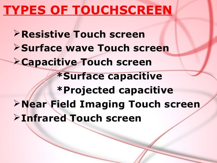 Technologies   The types of technologies that can be found are as   follows:Resistive:● The resistive touch  screen uses a...