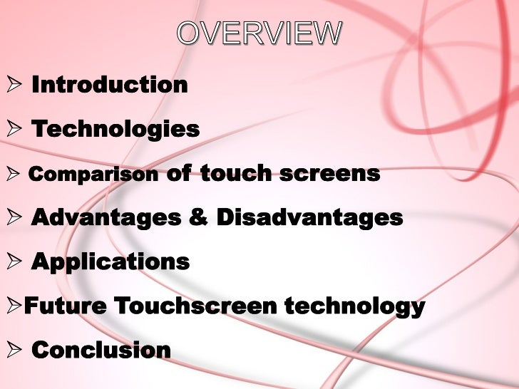 INTRODUCTIONA touchscreen is a display that can     detect the presence and location of a  touch within the display area....