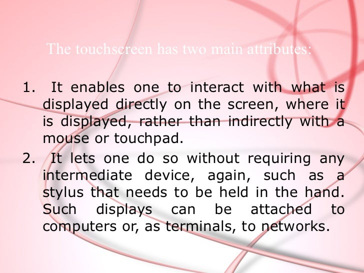 History The first touch screen was a capacitive  touch screen developed by E.A. Johnson at  the Royal Radar Establishment...