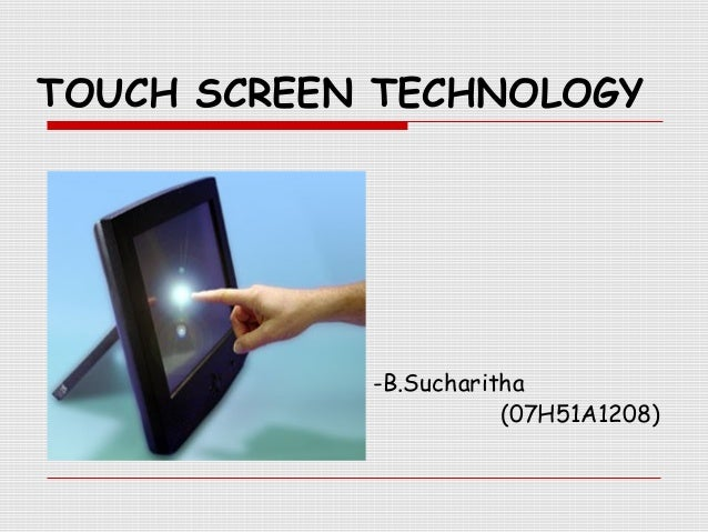 TOUCH SCREEN TECHNOLOGY-B.Sucharitha(07H51A1208)