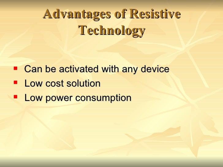 Advantages of Resistive Technology <ul><li>Can be activated with any device  </li></ul><ul><li>Low cost solution  </li></u...