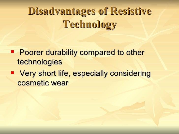 Disadvantages of Resistive Technology <ul><li>Poorer durability compared to other technologies  </li></ul><ul><li>Very sho...