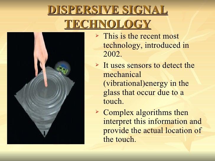 DISPERSIVE SIGNAL TECHNOLOGY <ul><li>This is the recent most technology, introduced in 2002.  </li></ul><ul><li>It uses se...