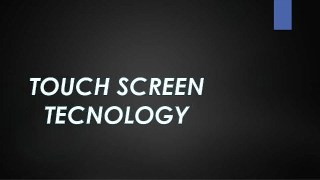 OBJECTIVES INTRODUCTION HISTORY WHEN IT IS APPLICABLE ? ADVANTAGES/DISADVANTAGES EXAMPLES TOUCH SCREEN MARKET TECHN...
