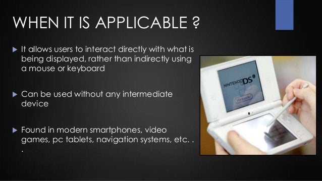 ADVANTAGES Touchscreens provide end users anopportunity to interact with the computer,improving the human-computer interf...