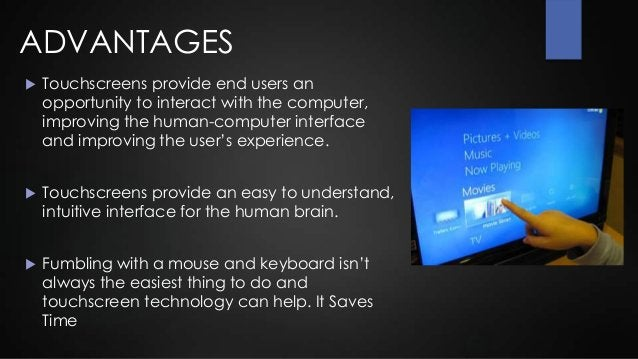 DISADVANTAGES Some disadvantages are that the user must be within arms reach of thedisplay, it would be difficult to sele...