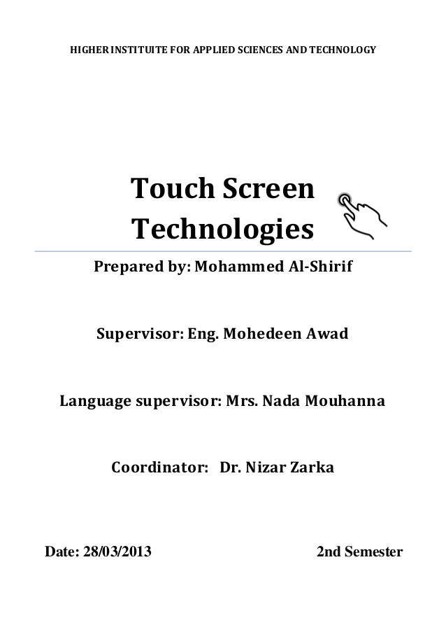 HIGHER INSTITUITE FOR APPLIED SCIENCES AND TECHNOLOGY  Touch Screen Technologies  Prepared by: Mohammed Al-Shirif  Supervi...