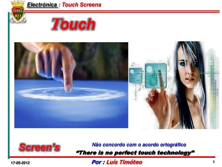 Electrónica : Touch Screens                Touch    Screen's                   Não concordo com o acordo ortográfico      ...