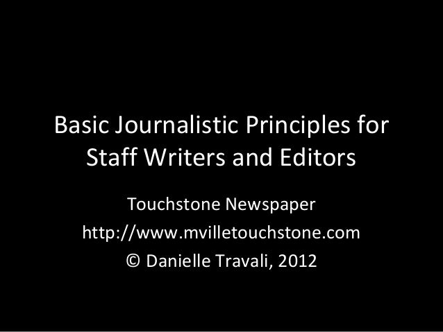 Basic Journalistic Principles for  Staff Writers and Editors        Touchstone Newspaper  http://www.mvilletouchstone.com ...